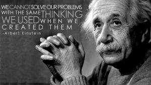 Einstein Quote Cannot solve problems with the same thinking